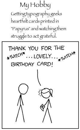 My Hobby: making funny XKCD ripoffs and watching the forum members hating on them because they're in 'Papyrus'.