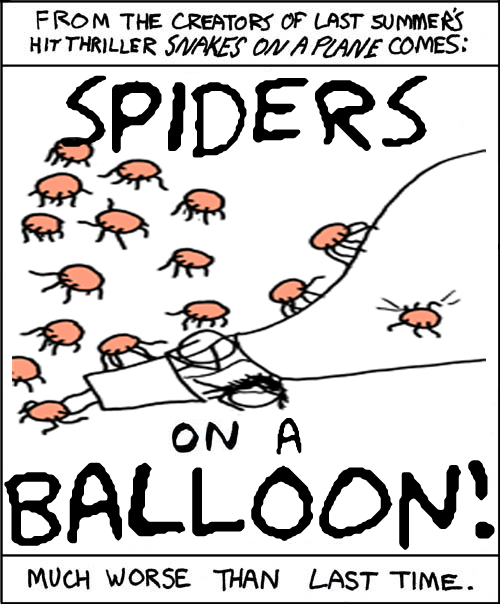 I have had it with these motherfucking spiders on this motherfucking balloon!